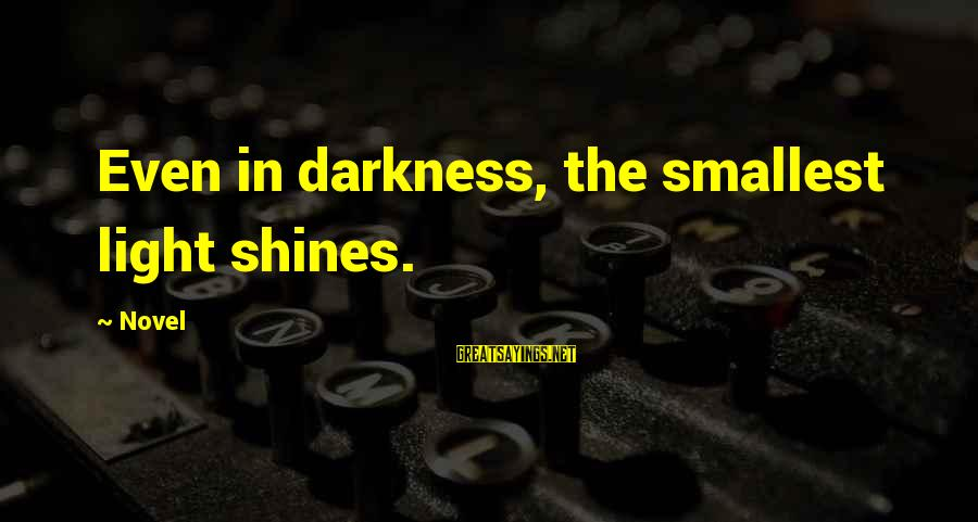 Light Shines In The Darkness Sayings By Novel: Even in darkness, the smallest light shines.