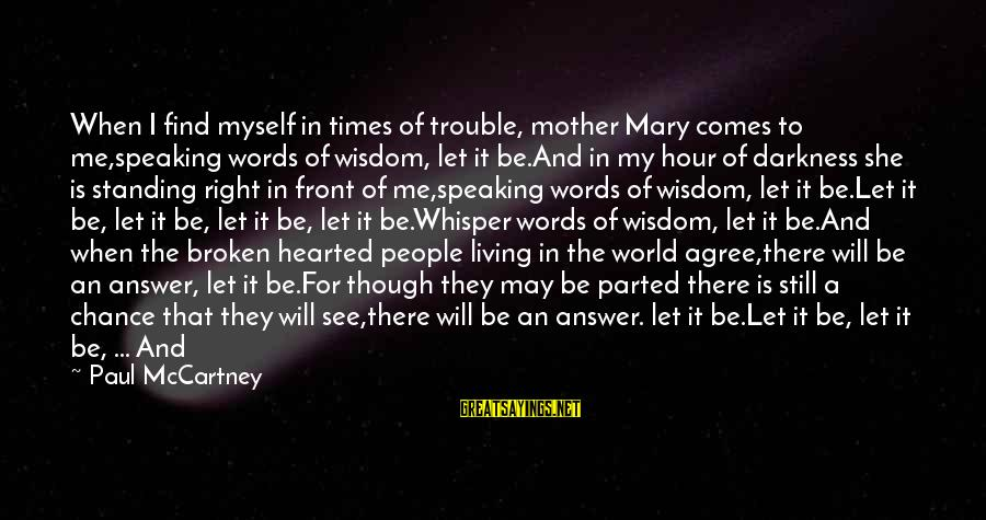 Light Shines In The Darkness Sayings By Paul McCartney: When I find myself in times of trouble, mother Mary comes to me,speaking words of