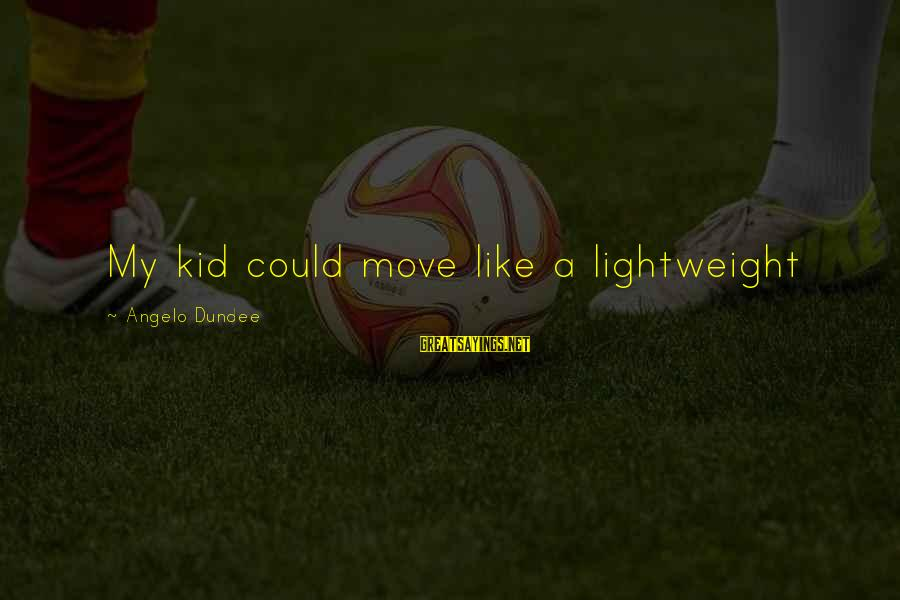 Lightweight Sayings By Angelo Dundee: My kid could move like a lightweight
