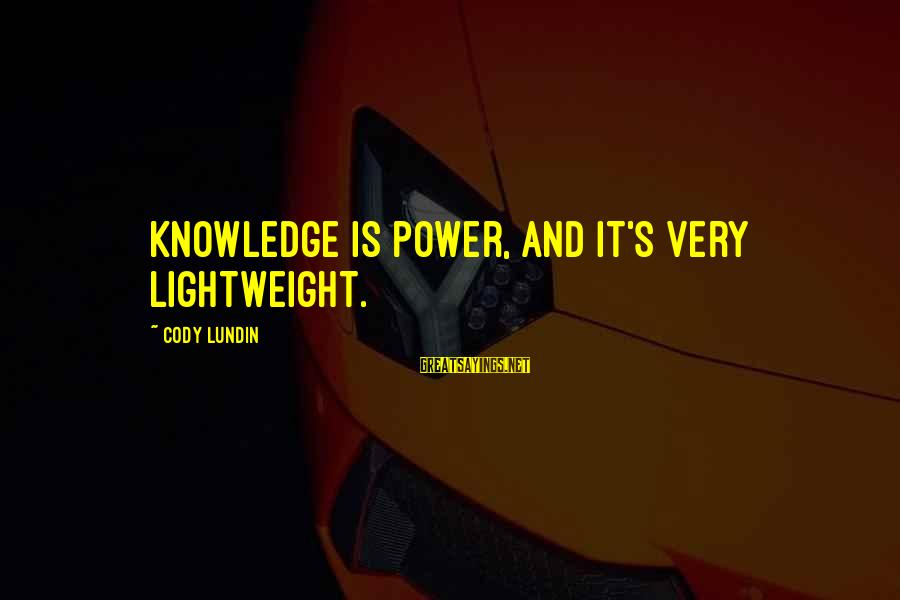 Lightweight Sayings By Cody Lundin: Knowledge is Power, and it's very lightweight.