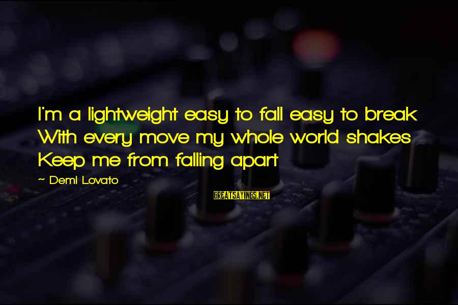 Lightweight Sayings By Demi Lovato: I'm a lightweight easy to fall easy to break With every move my whole world