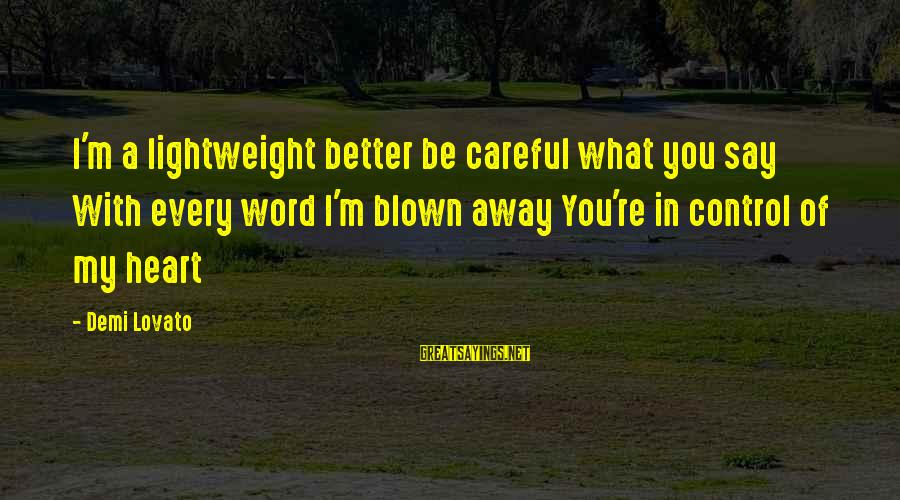 Lightweight Sayings By Demi Lovato: I'm a lightweight better be careful what you say With every word I'm blown away
