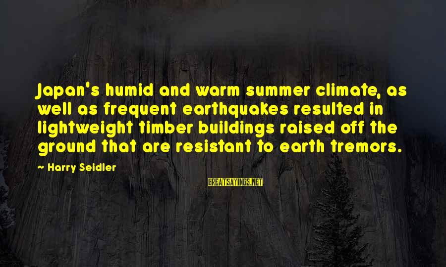 Lightweight Sayings By Harry Seidler: Japan's humid and warm summer climate, as well as frequent earthquakes resulted in lightweight timber