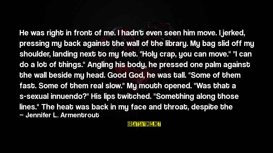 Lightweight Sayings By Jennifer L. Armentrout: He was right in front of me. I hadn't even seen him move. I jerked,