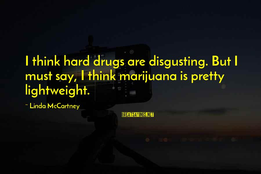 Lightweight Sayings By Linda McCartney: I think hard drugs are disgusting. But I must say, I think marijuana is pretty