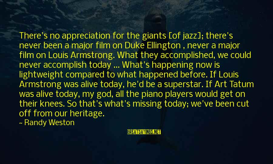Lightweight Sayings By Randy Weston: There's no appreciation for the giants [of jazz]; there's never been a major film on