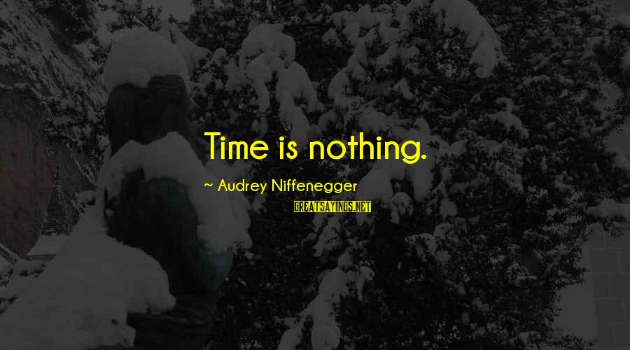Liittle Sayings By Audrey Niffenegger: Time is nothing.