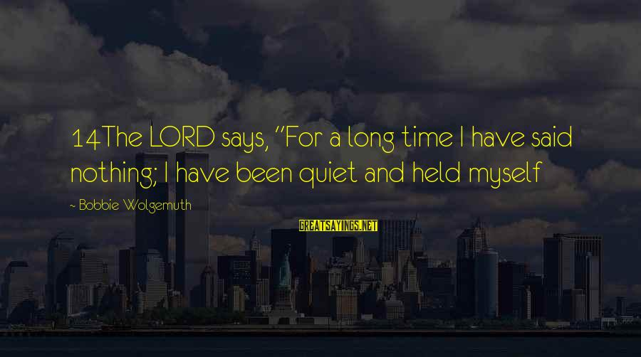 """Liittle Sayings By Bobbie Wolgemuth: 14The LORD says, """"For a long time I have said nothing; I have been quiet"""