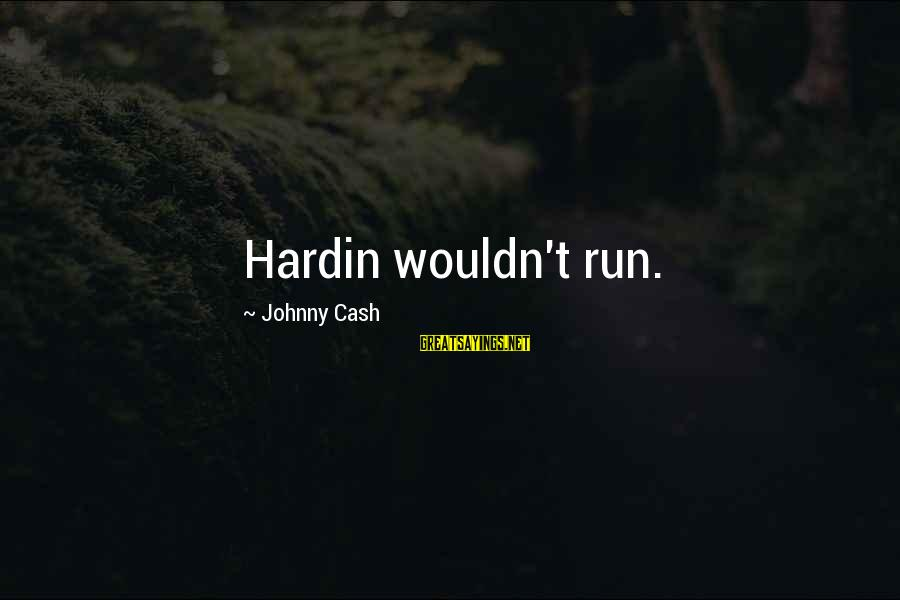 Liittle Sayings By Johnny Cash: Hardin wouldn't run.