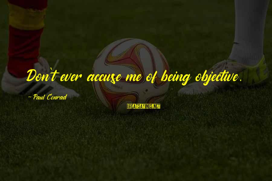 Liittle Sayings By Paul Conrad: Don't ever accuse me of being objective.