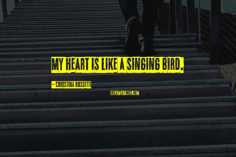 Like A Bird Sayings By Christina Rossetti: My heart is like a singing bird.