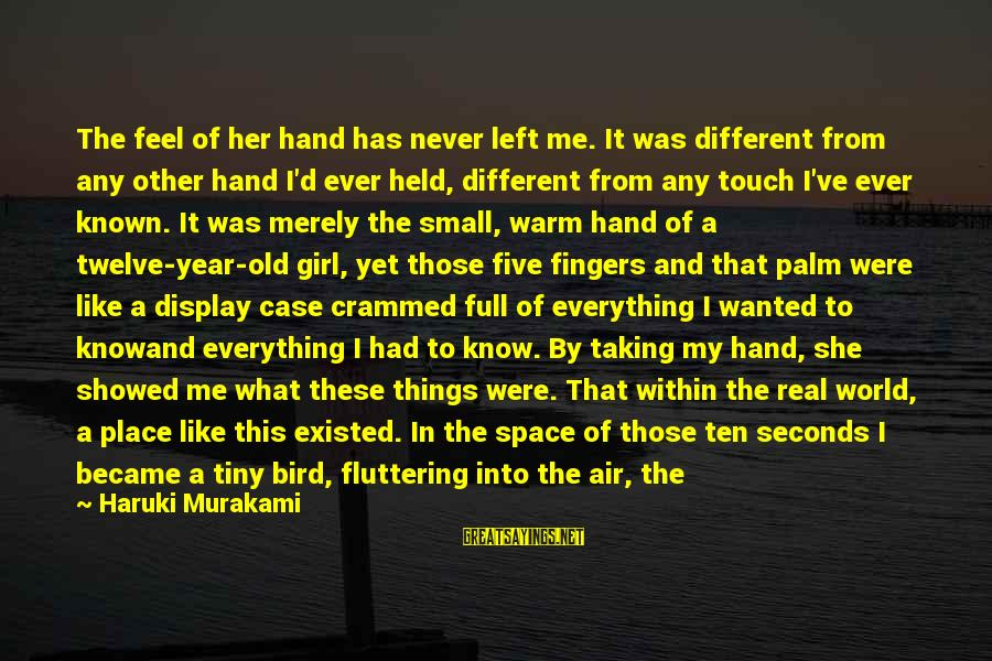 Like A Bird Sayings By Haruki Murakami: The feel of her hand has never left me. It was different from any other