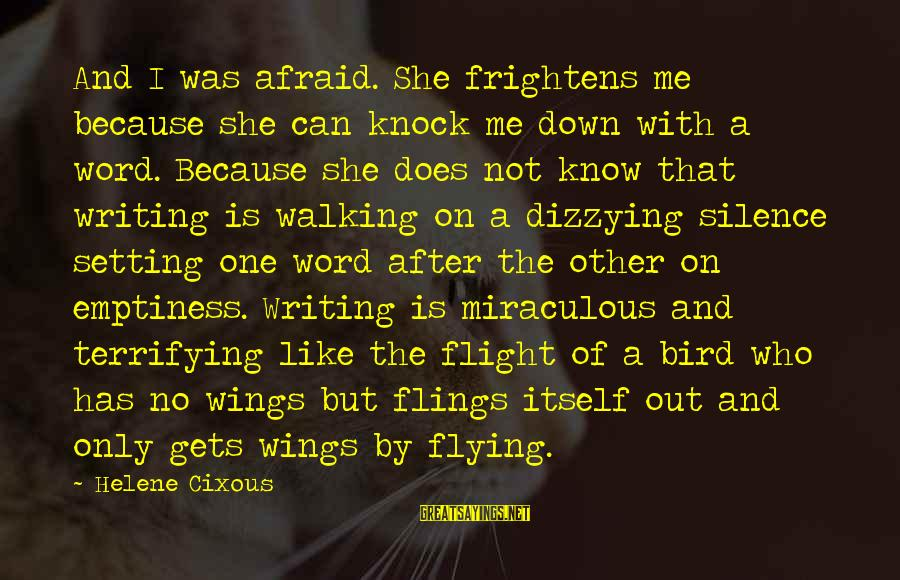 Like A Bird Sayings By Helene Cixous: And I was afraid. She frightens me because she can knock me down with a