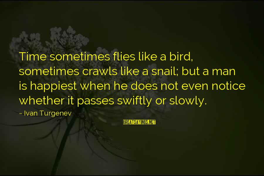 Like A Bird Sayings By Ivan Turgenev: Time sometimes flies like a bird, sometimes crawls like a snail; but a man is