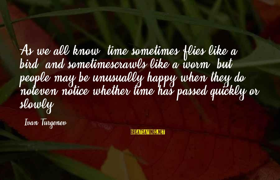 Like A Bird Sayings By Ivan Turgenev: As we all know, time sometimes flies like a bird, and sometimescrawls like a worm,
