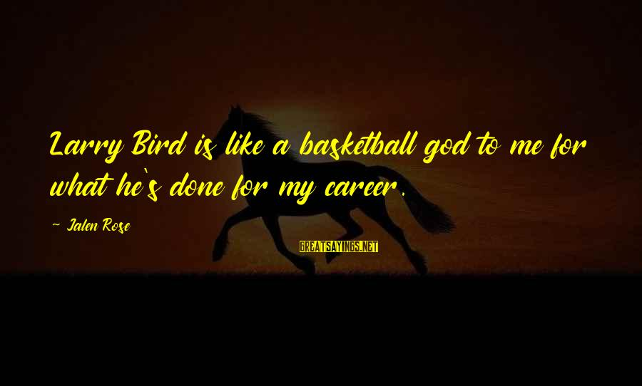 Like A Bird Sayings By Jalen Rose: Larry Bird is like a basketball god to me for what he's done for my
