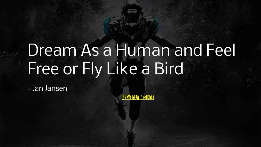Like A Bird Sayings By Jan Jansen: Dream As a Human and Feel Free or Fly Like a Bird