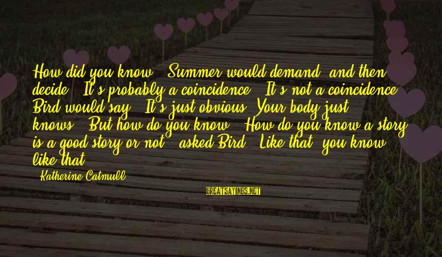 "Like A Bird Sayings By Katherine Catmull: How did you know,"" Summer would demand, and then decide: ""It's probably a coincidence.""""It's not"