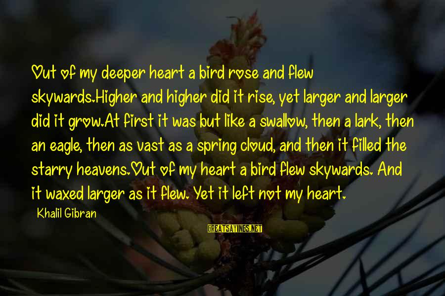 Like A Bird Sayings By Khalil Gibran: Out of my deeper heart a bird rose and flew skywards.Higher and higher did it