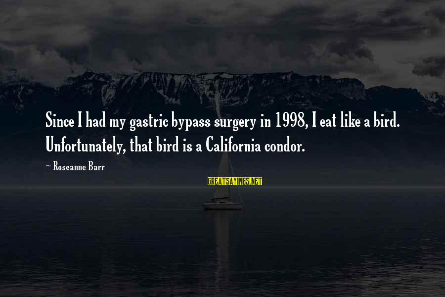 Like A Bird Sayings By Roseanne Barr: Since I had my gastric bypass surgery in 1998, I eat like a bird. Unfortunately,