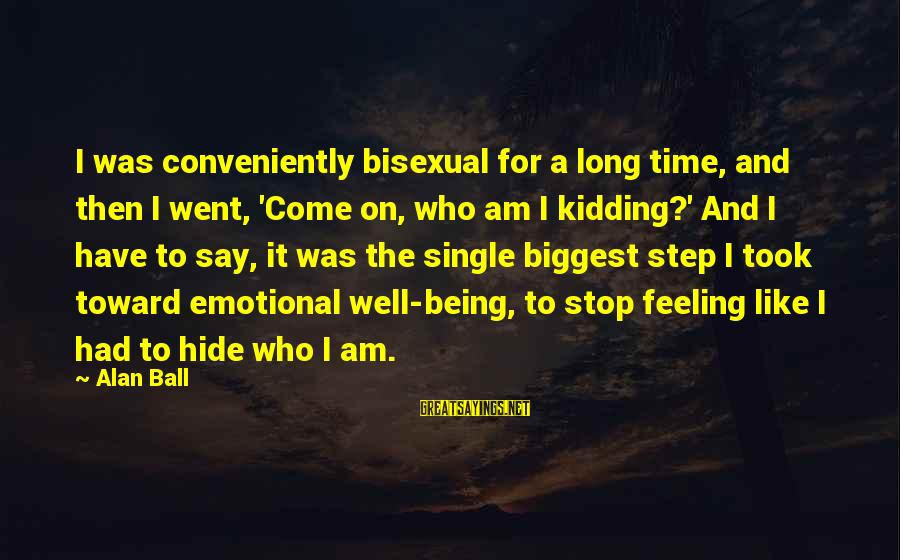 Like Being Single Sayings By Alan Ball: I was conveniently bisexual for a long time, and then I went, 'Come on, who