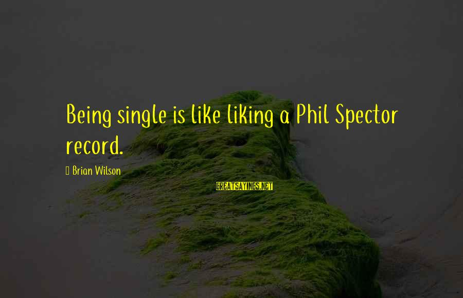 Like Being Single Sayings By Brian Wilson: Being single is like liking a Phil Spector record.