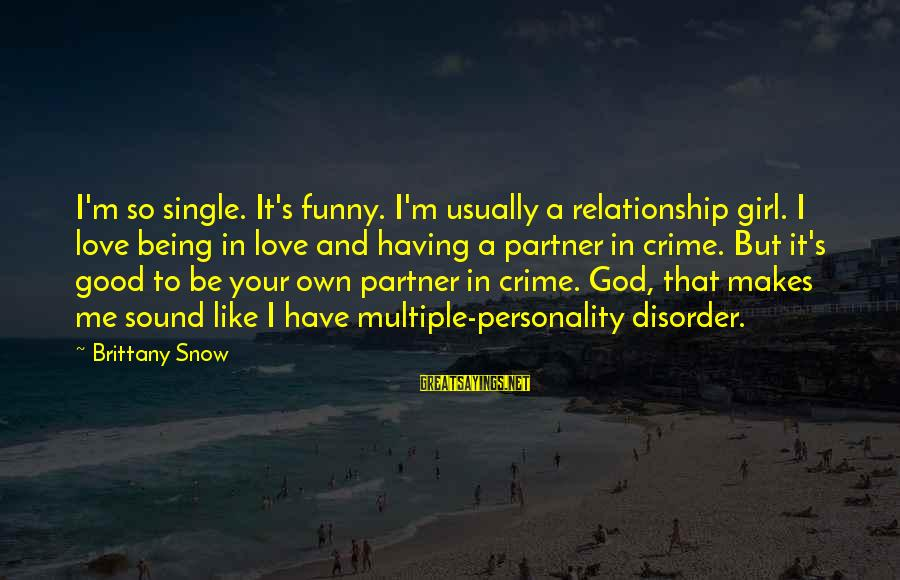 Like Being Single Sayings By Brittany Snow: I'm so single. It's funny. I'm usually a relationship girl. I love being in love