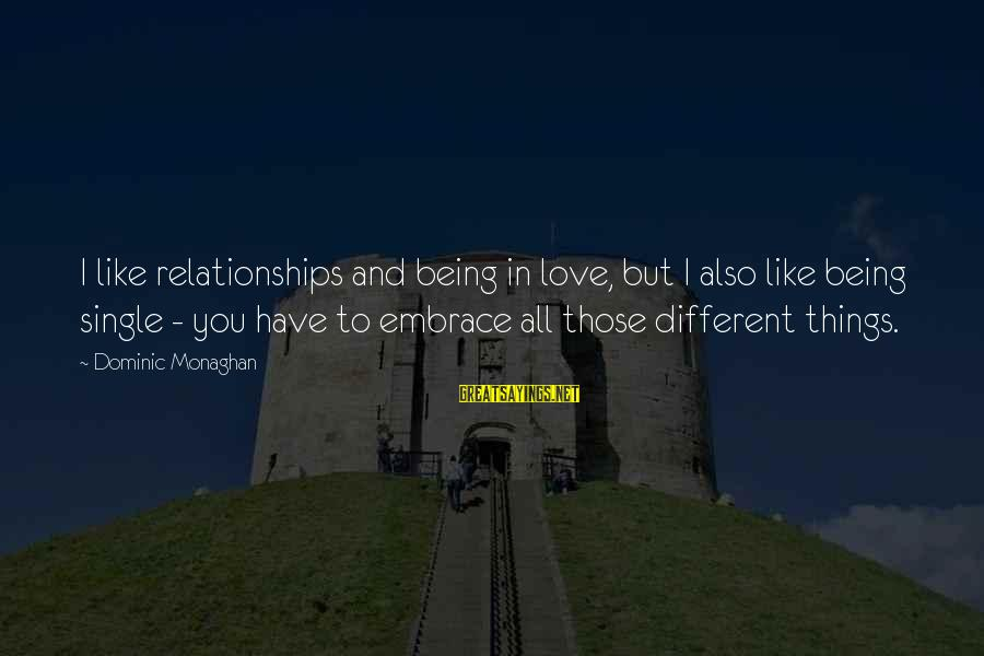 Like Being Single Sayings By Dominic Monaghan: I like relationships and being in love, but I also like being single - you