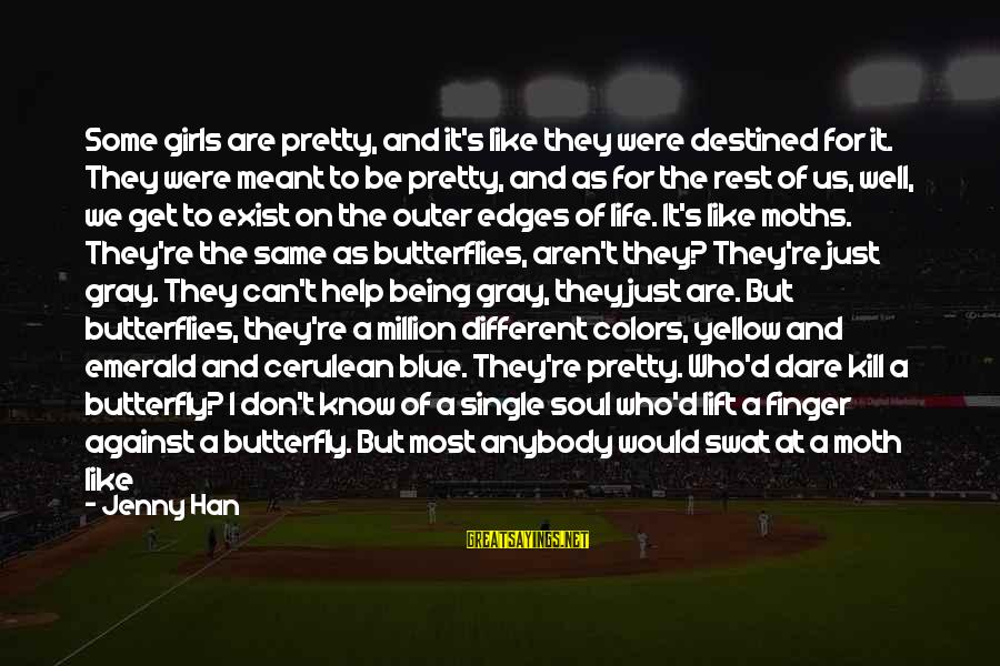Like Being Single Sayings By Jenny Han: Some girls are pretty, and it's like they were destined for it. They were meant