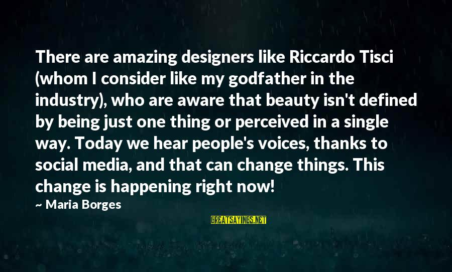 Like Being Single Sayings By Maria Borges: There are amazing designers like Riccardo Tisci (whom I consider like my godfather in the