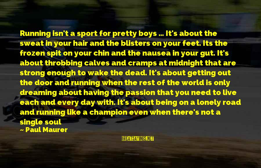 Like Being Single Sayings By Paul Maurer: Running isn't a sport for pretty boys ... It's about the sweat in your hair