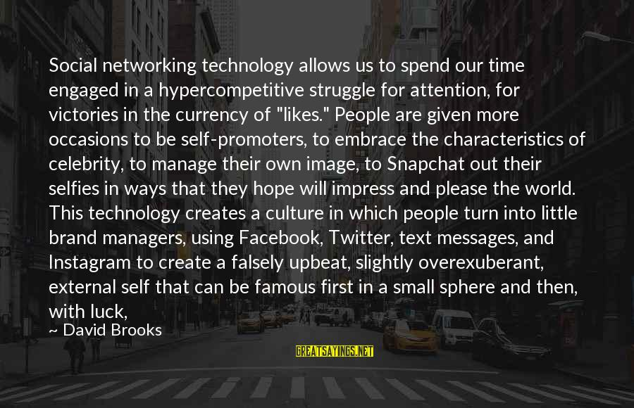 Likes On Instagram Sayings By David Brooks: Social networking technology allows us to spend our time engaged in a hypercompetitive struggle for