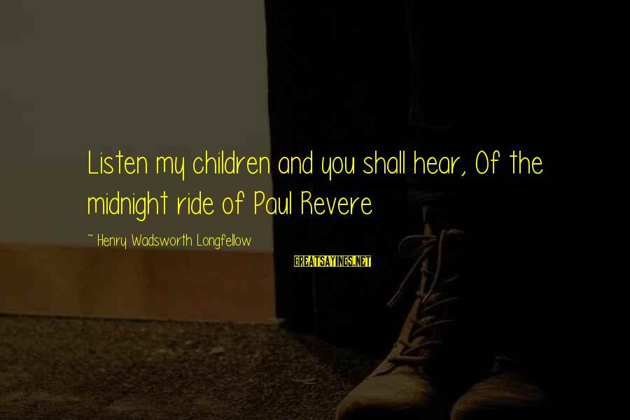 Likes On Instagram Sayings By Henry Wadsworth Longfellow: Listen my children and you shall hear, Of the midnight ride of Paul Revere