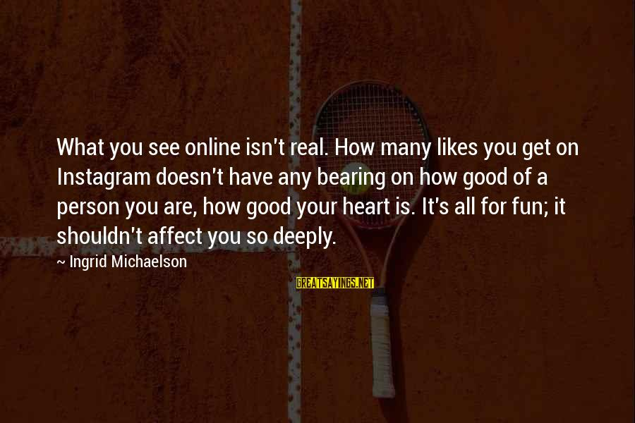 Likes On Instagram Sayings By Ingrid Michaelson: What you see online isn't real. How many likes you get on Instagram doesn't have