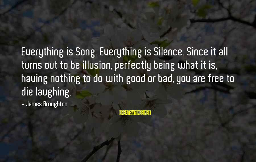 Likes On Instagram Sayings By James Broughton: Everything is Song. Everything is Silence. Since it all turns out to be illusion, perfectly