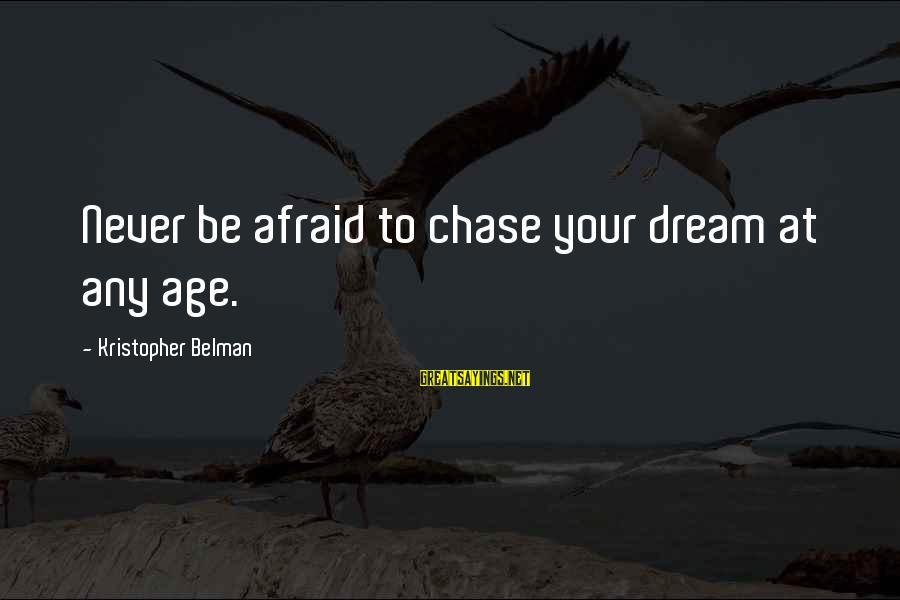 Likes On Instagram Sayings By Kristopher Belman: Never be afraid to chase your dream at any age.
