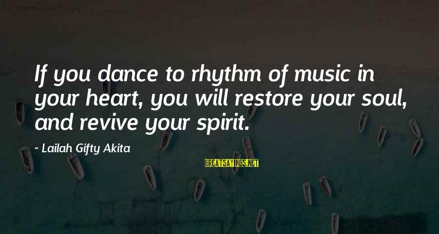 Likes On Instagram Sayings By Lailah Gifty Akita: If you dance to rhythm of music in your heart, you will restore your soul,