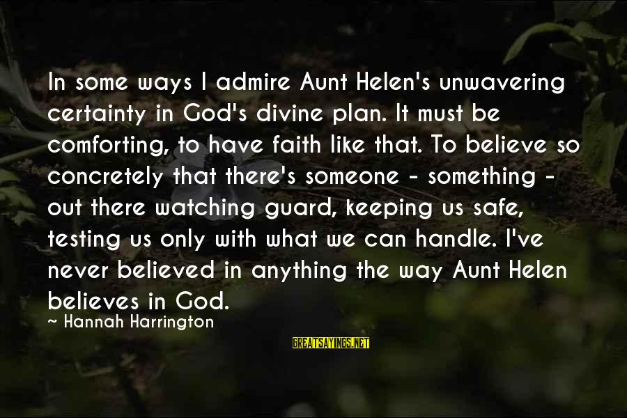 Lil Tunechi Sayings By Hannah Harrington: In some ways I admire Aunt Helen's unwavering certainty in God's divine plan. It must
