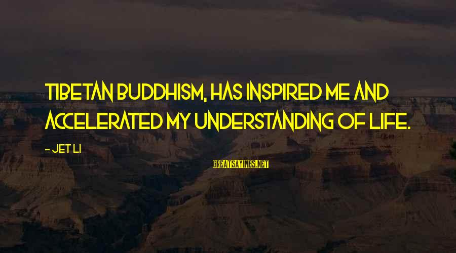 Lil Tunechi Sayings By Jet Li: Tibetan Buddhism, has inspired me and accelerated my understanding of life.