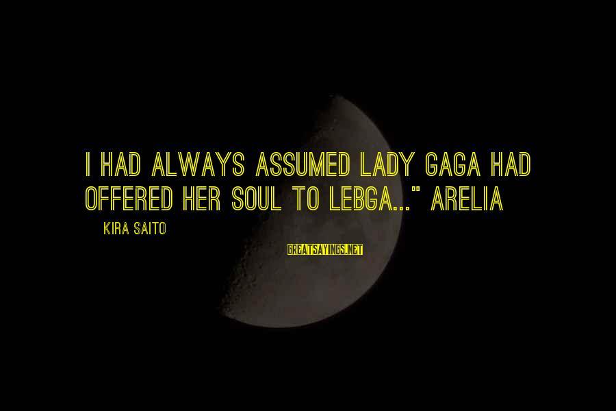 "Lil Tunechi Sayings By Kira Saito: I had always assumed Lady Gaga had offered her soul to Lebga..."" Arelia"