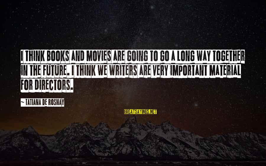 Lil Tunechi Sayings By Tatiana De Rosnay: I think books and movies are going to go a long way together in the
