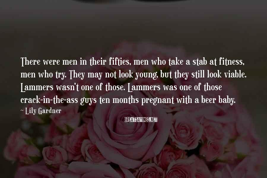 Lily Gardner Sayings: There were men in their fifties, men who take a stab at fitness, men who