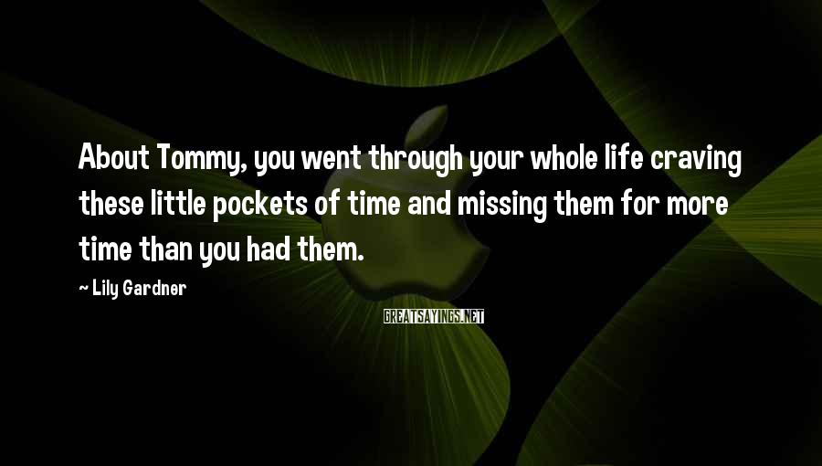 Lily Gardner Sayings: About Tommy, you went through your whole life craving these little pockets of time and