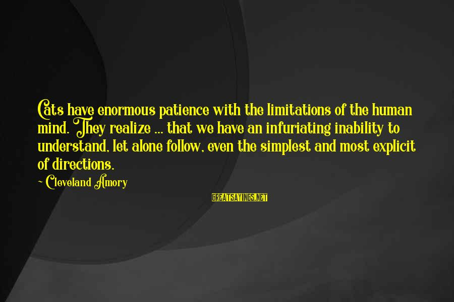 Limitations Of Patience Sayings By Cleveland Amory: Cats have enormous patience with the limitations of the human mind. They realize ... that