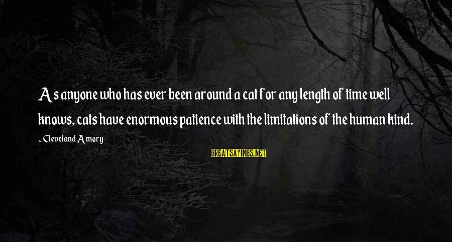 Limitations Of Patience Sayings By Cleveland Amory: As anyone who has ever been around a cat for any length of time well