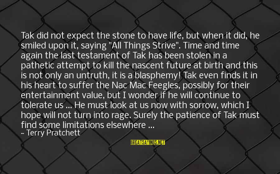 Limitations Of Patience Sayings By Terry Pratchett: Tak did not expect the stone to have life, but when it did, he smiled