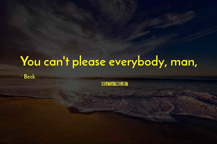 Limited Atonement Sayings By Beck: You can't please everybody, man,