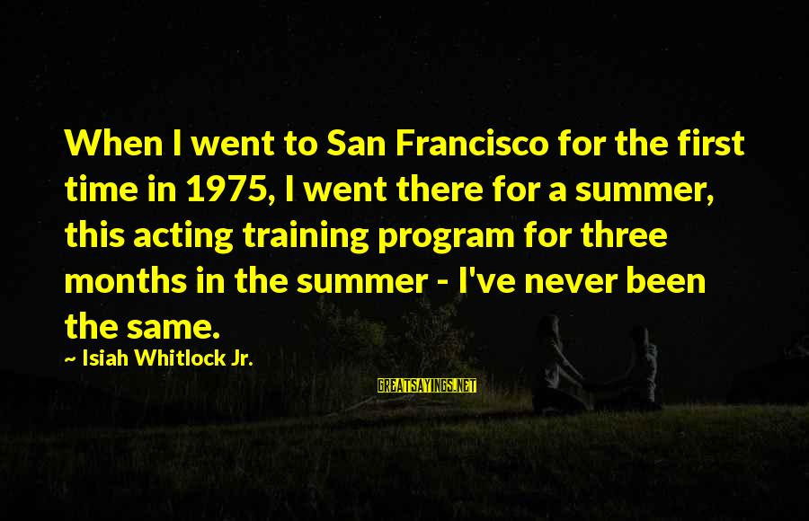 Limited Atonement Sayings By Isiah Whitlock Jr.: When I went to San Francisco for the first time in 1975, I went there
