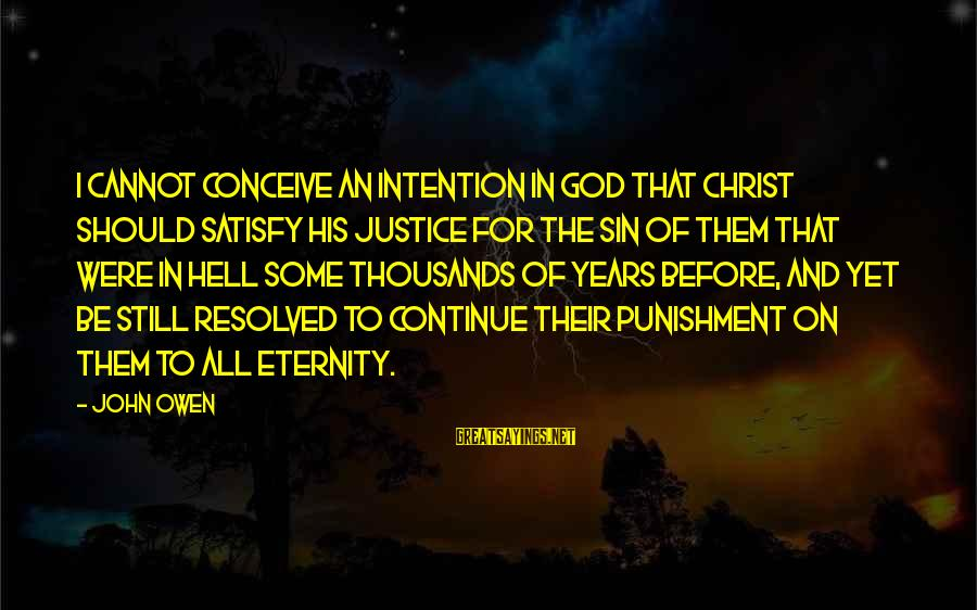 Limited Atonement Sayings By John Owen: I cannot conceive an intention in God that Christ should satisfy his justice for the