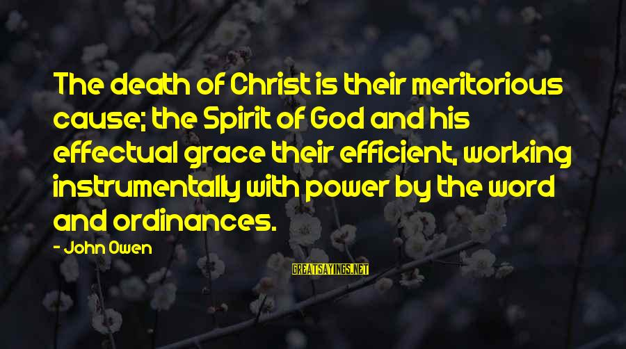 Limited Atonement Sayings By John Owen: The death of Christ is their meritorious cause; the Spirit of God and his effectual